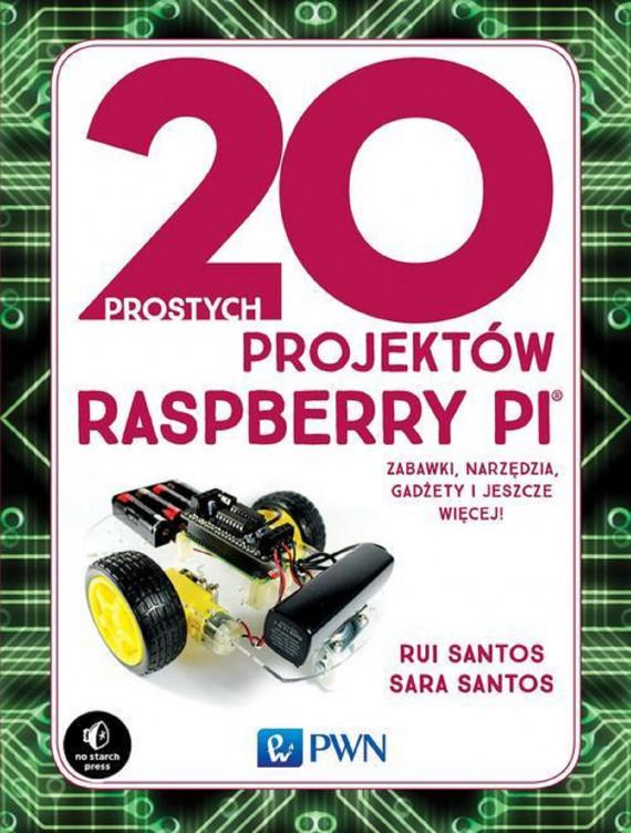 okładka 20 prostych projektów Raspberry Piebook | PDF | Rui Santos, Sara Santos, Małgorzata Dąbkowska-Kowalik