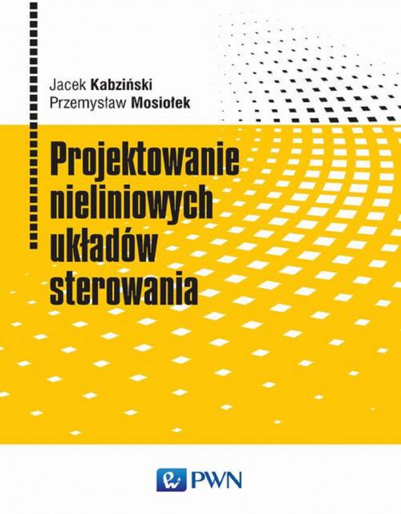 okładka Projektowanie nieliniowych układów sterowaniaebook | PDF | Jacek Kabziński, Przemysław Mosiołek