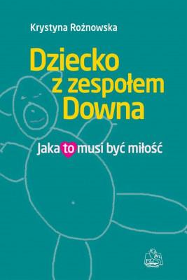okładka Dziecko z zespołem Downa. Jaka to musi być miłość, Ebook | Krystyna Rożnowska