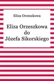 okładka Eliza Orzeszkowa do Józefa Sikorskiego. Ebook | EPUB,MOBI | Eliza Orzeszkowa