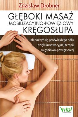 okładka Głęboki masaż mobilizacyjno-powięziowy kręgosłupa. Jak pozbyć się przewlekłego bólu dzięki innowacyjnej terapii mięśniowo-powięziowej - PDF, Ebook | Drobner Zdzisław