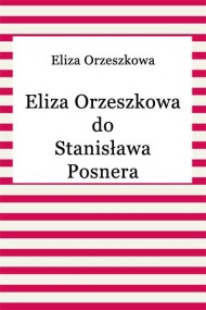 okładka Eliza Orzeszkowa do Stanisława Posnera. Ebook | EPUB,MOBI | Eliza Orzeszkowa