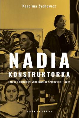 okładka Nadia konstruktorka. Sztuka i komunizm Chodasiewicz-Grabowskiej-Léger., Ebook | Zychowicz Karolina