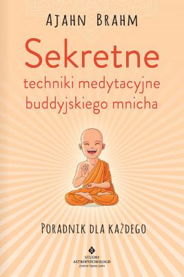 okładka Sekretne techniki medytacyjne buddyjskiego mnicha. Poradnik dla każdego - PDF, Ebook | Brahm Ajahn