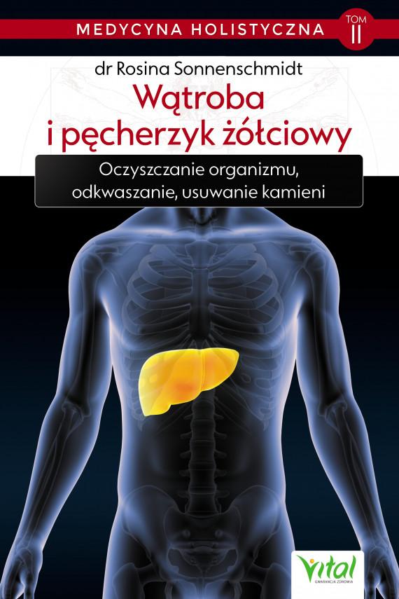 okładka Medycyna holistyczna tom II – Wątroba i pęcherzyk żółciowy. Oczyszczanie organizmu, odkwaszanie, usuwanie kamieniebook | EPUB, MOBI | Sonnenschmidt Rosina