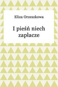 okładka I pieśń niech zapłacze. Ebook | EPUB,MOBI | Eliza Orzeszkowa