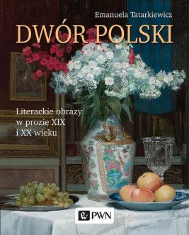 okładka Dwór polski. Literackie obrazy w prozie XIX i XX wieku, Ebook | Emanuela Tatarkiewicz