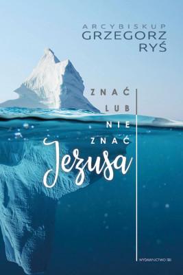 okładka Znać lub nie znać Jezusa, Ebook | Grzegorz Ryś bp