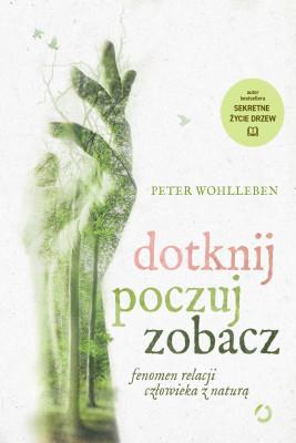 okładka Dotknij, poczuj, zobacz, Ebook | Peter Wohlleben
