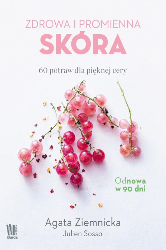 okładka Zdrowa i promienna skóra. 60 potraw dla pięknej ceryebook   EPUB, MOBI   Agata Ziemnicka, Julien Sosso