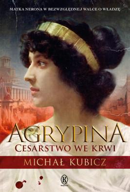 okładka Agrypina. Cesartwo we krwi, Ebook | Michał Kubicz