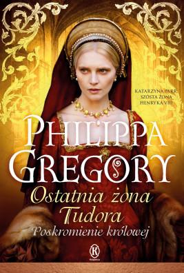 okładka Ostatnia żona Tudora. Poskromienie królowej, Ebook | Philippa  Gregory
