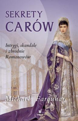 okładka Sekrety carów. Intrygi, skandale i zbrodnie Romanowów, Ebook | Michael Farquhar