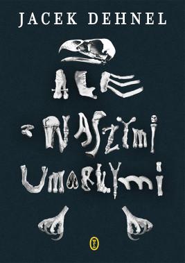 okładka Ale z naszymi umarłymi, Ebook | Jacek Dehnel