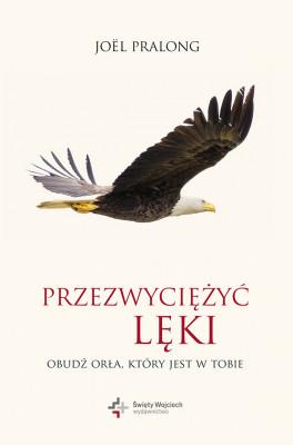 okładka Przezwyciężyć lęki. Obudź orła, który jest w tobie, Ebook | Joël Pralong