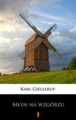 okładka Młyn na wzgórzu, Ebook | Karl Gjellerup