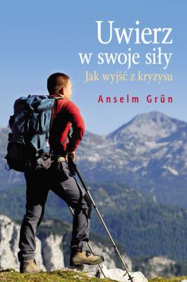 okładka Uwierz w swoje siły. Jak wyjść z kryzysu, Ebook   Anselm Grün