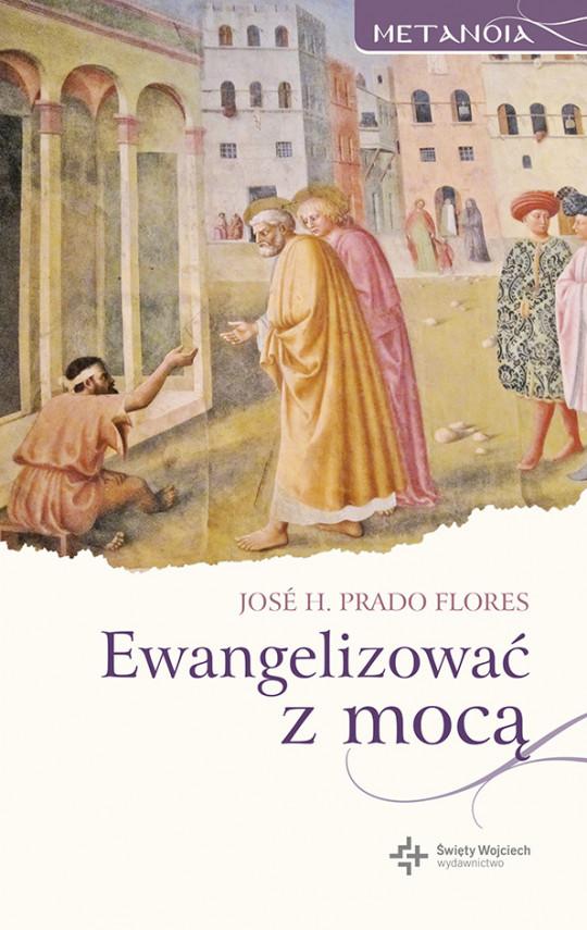 okładka Ewangelizować z mocąebook | EPUB, MOBI | Bronisław Krzysztof Jakubowski, Jose H. Prado Flores
