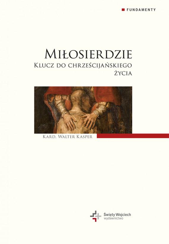 okładka Miłosierdzie. Klucz do chrześcijańskiego życiaebook | EPUB, MOBI | Walter Kasper, Ryszard Zajączkowski