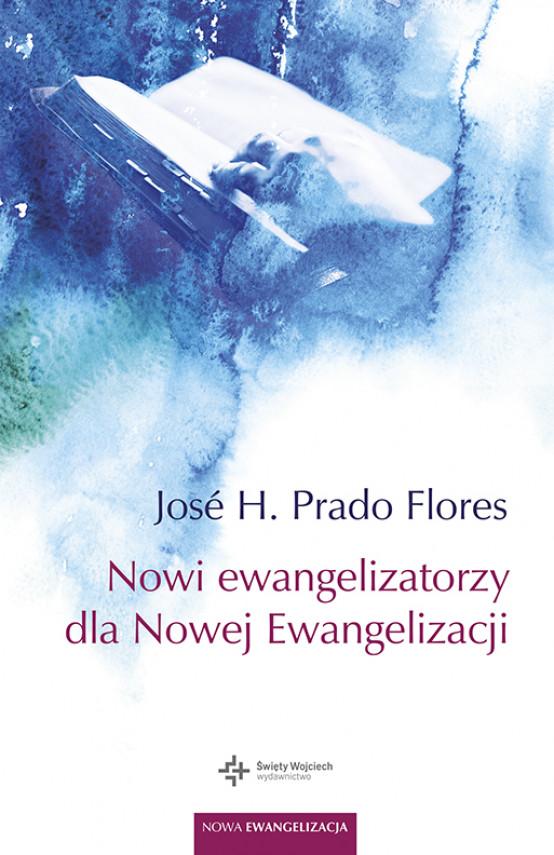 okładka Nowi ewangelizatorzy dla Nowej Ewangelizacjiebook | EPUB, MOBI | Bronisław Jakubowski, Jose H. Prado Flores