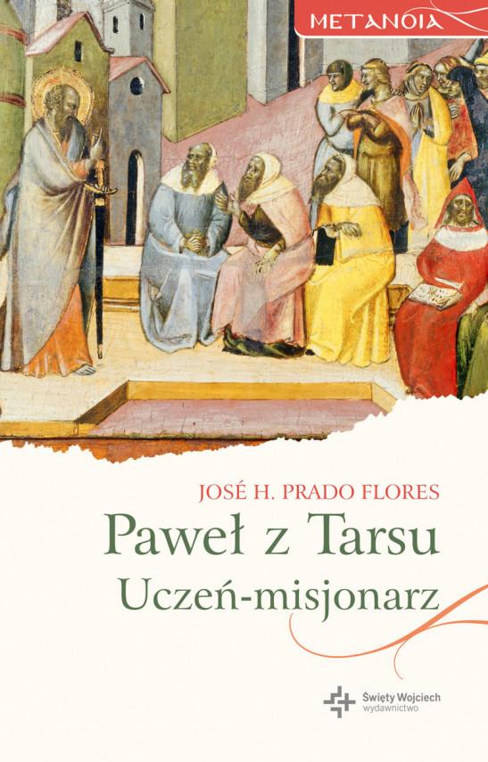 okładka Paweł z Tarsu. Uczeń-misjonarzebook   EPUB, MOBI   Bronisław Krzysztof Jakubowski, Jose H. Prado Flores