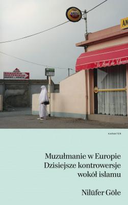 okładka Muzułmanie w Europie. Dzisiejsze kontrowersje wokół islamu, Ebook | Nilüfer Göle