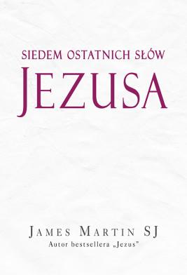okładka Siedem ostatnich słów Jezusa, Ebook | James Martin