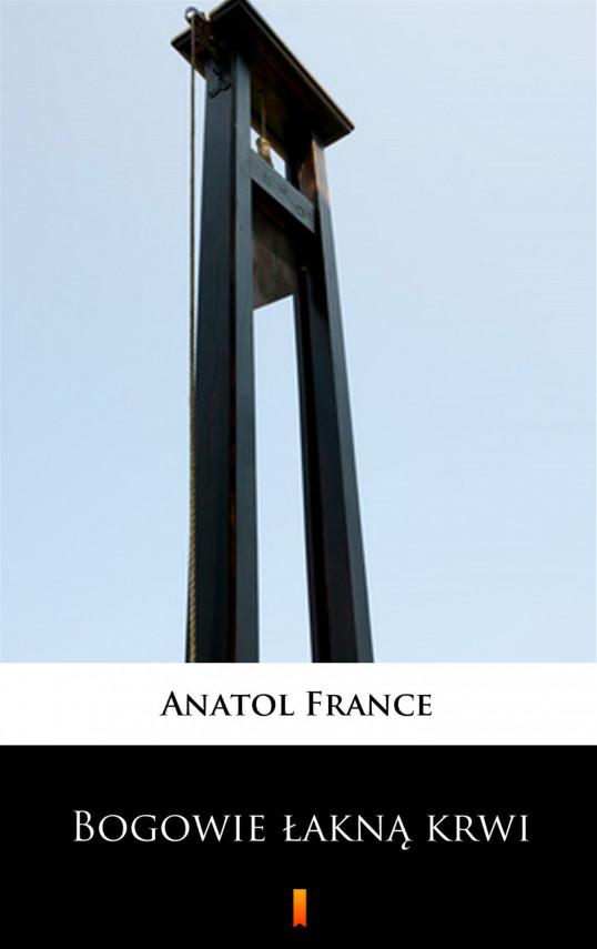 okładka Bogowie łakną krwiebook | EPUB, MOBI | Anatol France, Jan Sten