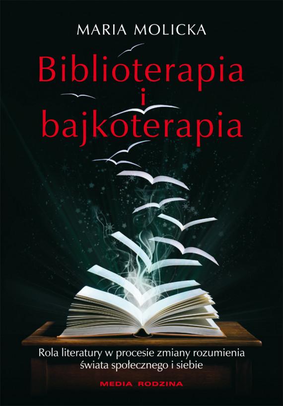 okładka Biblioterapia i bajkoterapia. Rola literatury w procesie zmiany rozumienia świata społecznego i siebieebook | EPUB, MOBI | Maria Molicka