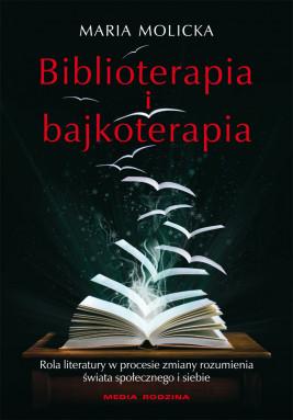 okładka Biblioterapia i bajkoterapia. Rola literatury w procesie zmiany rozumienia świata społecznego i siebie, Ebook | Maria Molicka