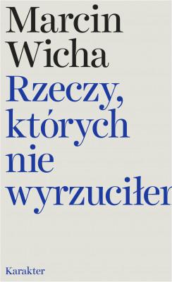 okładka Rzeczy, których nie wyrzuciłem, Ebook | Marcin Wicha