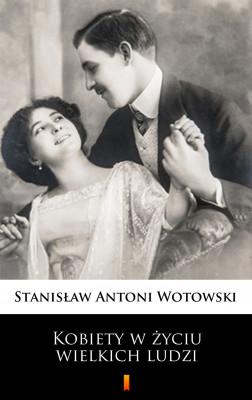 okładka Kobiety w życiu wielkich ludzi, Ebook | Stanisław Antoni Wotowski