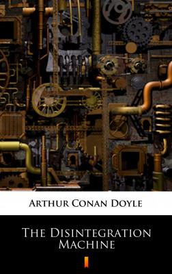 okładka The Disintegration Machine, Ebook   Arthur Conan Doyle