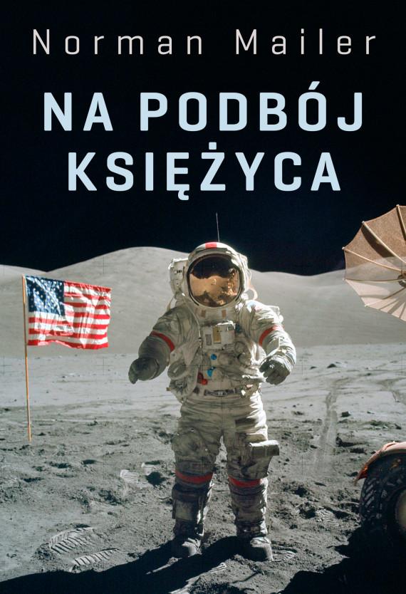 okładka Na podbój Księżycaebook | EPUB, MOBI | Norman Mailer, Ewa Adamska, Lesław Adamscy