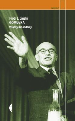 okładka Gomułka. Władzy nie oddamy, Ebook | Piotr  Lipiński
