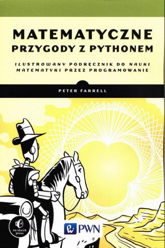 okładka Matematyczne przygody z Pythonemebook | PDF | Peter Farrell, Natalia Chounlamany-Turalska