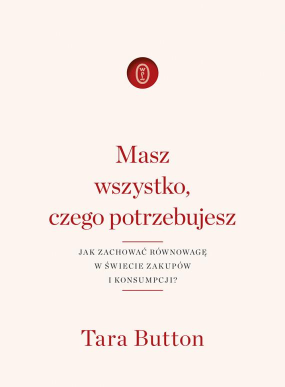okładka Masz wszystko, czego potrzebujesz. Jak zachować równowagę w świecie zakupów i konsumpcji?ebook | EPUB, MOBI | Natalia Wiśniewska, Tara Button