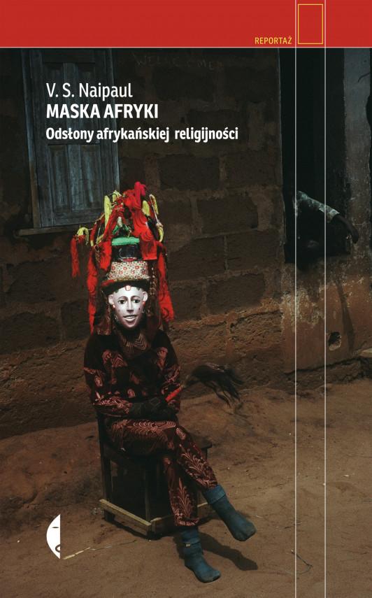 okładka Maska Afryki. Odsłony afrykańskiej religijnościebook | EPUB, MOBI | V.S. Naipaul, Agnieszka Nowakowska