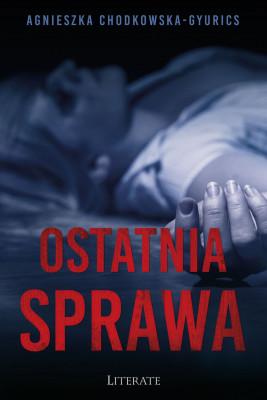 okładka Ostatnia sprawa, Ebook | Agnieszka Chodkowska–Gyurics