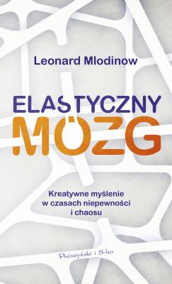 okładka Elastyczny mózg. Kreatywne myślenie w czasach niepewności i chaosu, Ebook | Leonard Mlodinow