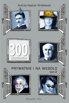 okładka 300 uczonych prywatnie i na wesoło. Tom 2, Ebook | Andrzej Kajetan Wróblewski