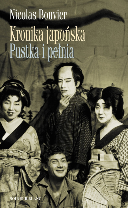 okładka Kronika japońska. Pustka i pełnia. Zapiski z Japonii 1964-1970ebook | EPUB, MOBI | Nicolas Bouvier, Krystyna  Arustowicz, Krystyna Sławińska