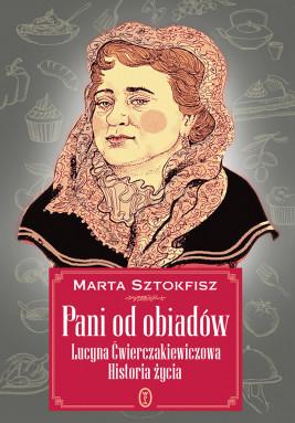 okładka Pani od obiadów. Lucyna Ćwierczakiewiczowa historia życia, Ebook   Marta Sztokfisz
