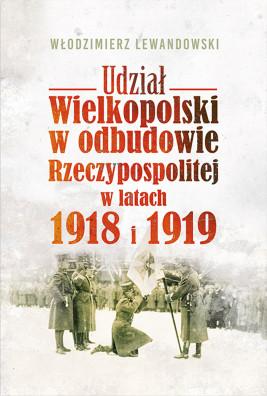 okładka Udział Wielkopolski w odbudowie Rzeczypospolitej w latach 1918 i 1919, Ebook   Włodzimierz Lewandowski