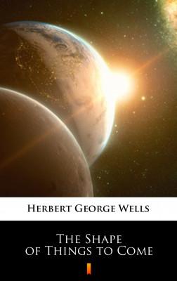 okładka The Shape of Things to Come, Ebook | Herbert George Wells