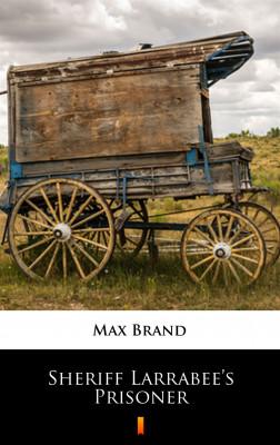 okładka Sheriff Larrabee's Prisoner, Ebook | Max Brand