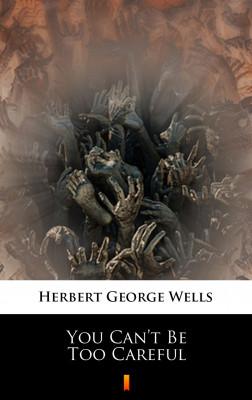 okładka You Can't Be Too Careful, Ebook | Herbert George Wells