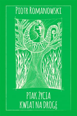 okładka Ptak życia. Kwiat na drogę, Ebook | Piotr Romanowski