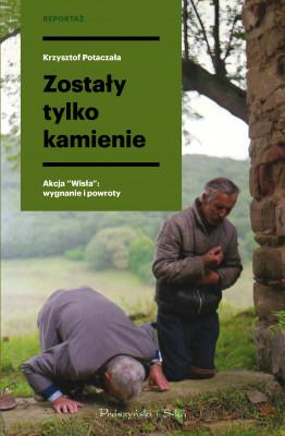 """okładka Zostały tylko kamienie. Akcja """"Wisła"""": wygnanie i powroty, Ebook   Krzysztof Potaczała"""