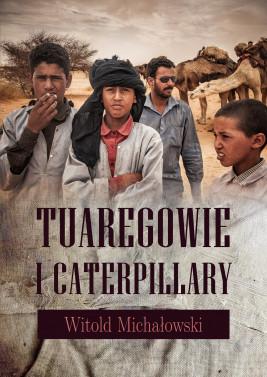 okładka Tuaregowie i caterpillary, Ebook | Witold Michałowski